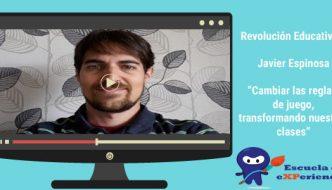 Revolución educativa #1. Cambiar las reglas de juego, transformar nuestras clases con Javier Espinosa