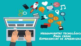 Herramientas tecnológicas que facilitan la creación de experiencias de aprendizaje