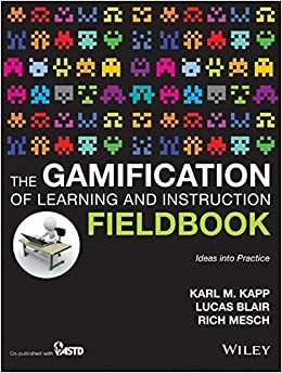 the gamification of learning and instruction fieldbook de Karl Kapp